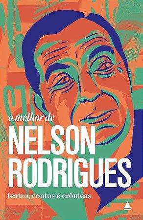O Melhor de Nelson Rodrigues-Teatro, Contos e Crônicas