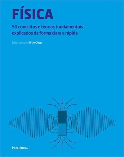 Física 50 Conceitos e Teorias Fundamentais Explicados de Forma Clara e Rápida