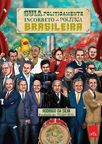 GUIA POLITICAMENTE INCORRETO DA POLÍTICA BRASILEIRA