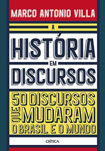 História em Discursos-50 Discursos que Mudaram o Brasil e o Mundo