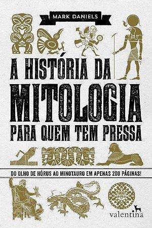 A História da Mitologia Para Quem tem Pressa