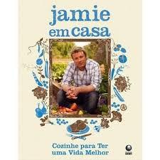 Livro - Jamie em casa: Cozinhe para ter uma vida melhor