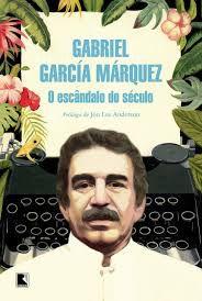 O escândalo do seculo - Gabriel Garcia Marquez