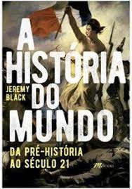 A Historia do Mundo da Pré-historia ao século 21