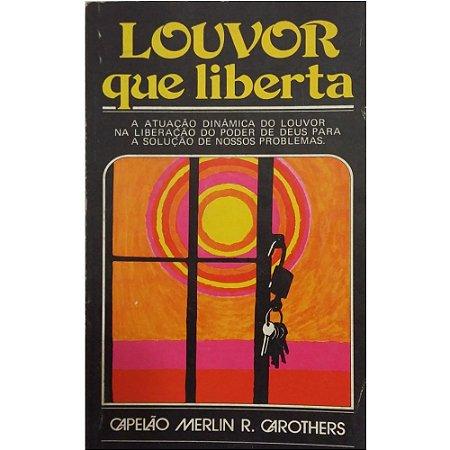 Livro O Louvor que Liberta - Capelão Merlin R. Carothers