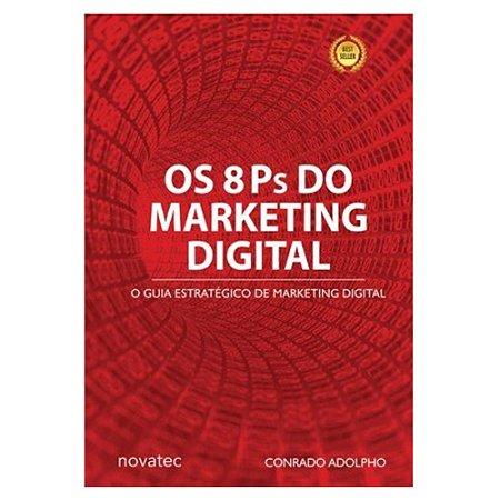 Os 8 Ps do Marketing Digital - o Seu Guia Estratégico de Marketing Digital - Conrado Adolpho