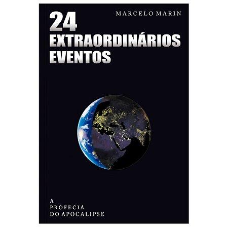 Livro 24 Extraordinários Eventos - A Profecia do Apocalipse - Marcelo Marin