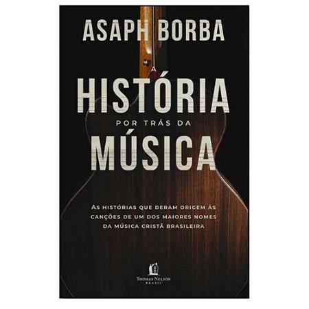 Livro A História Por Trás Da Musica - Asaph Borba
