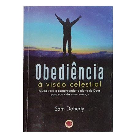 Livro Obediência À Visão Celestial - Sam Doherty - Usado