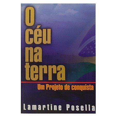 Livro O Céu na Terra - Um Projeto de Conquista - Lamartine Posella - Usados