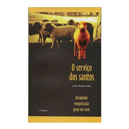 LIVRO O SERVIÇO DOS SANTOS - DISCÍPULADO - EVANGELIZAÇÃO - IGREJA NAS CASAS - JOÃO NELSON OTTO