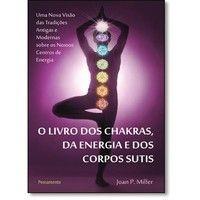 O Livro Dos Chakras, da Energia e Dos Corpos Sutis