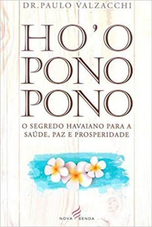 HO'OPONOPONO - O SEGREDO HAVAIANO PARA A SAÚDE, PAZ E PROSPERIDADE