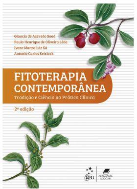 Fitoterapia Contemporânea - Tradição e Ciência na Prática Clínica