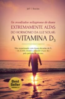 OS RESULTADOS MILAGROSOS DE DOSES EXTREMAMENTE ALTAS DO HORMÔNIO DA LUZ SOLAR: A VITAMINA D3
