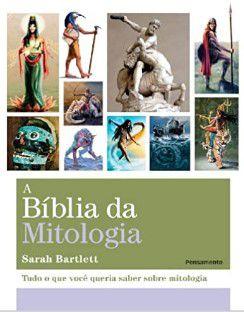 Biblia da Mitologia: Tudo o que Você Queria Saber Sobre Mitologia