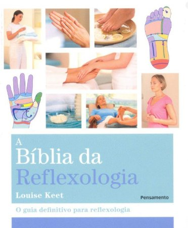A BÍblia da Reflexologia: O Guia Definitivo para Relfexologia