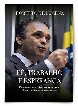 Roberto de Lucena - Fé, Trabalho e Esperança