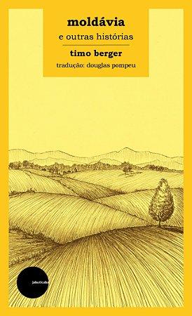 Moldávia e outras histórias - Timo Berger