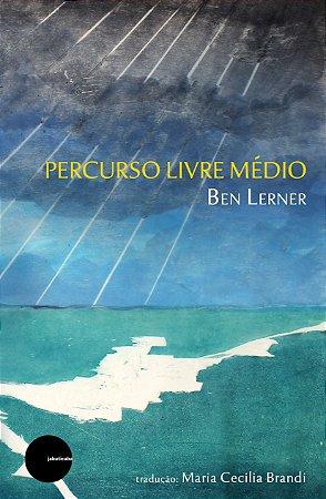 Percurso Livre Médio - Ben Lerner