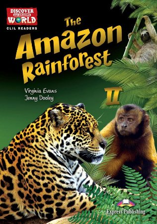 THE AMAZON RAINFOREST II- CLIL READER WITH DIGITAL PLATFORM APP