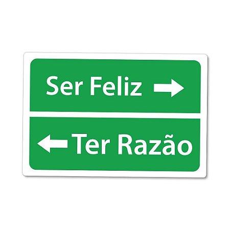 Placa Decorativa 20x30 - Ser feliz ou Ter razão