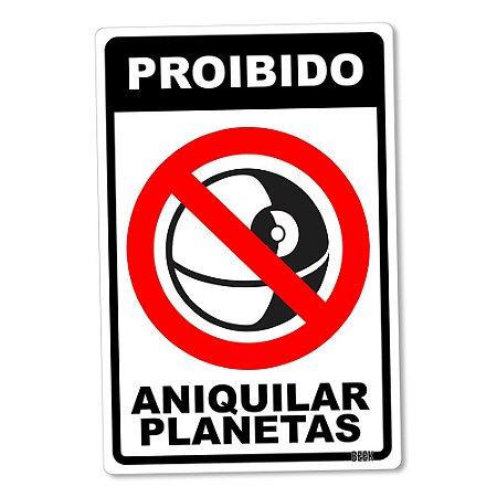 Placa Decorativa 24x16 Proibido Aniquilar Planetas - Beek