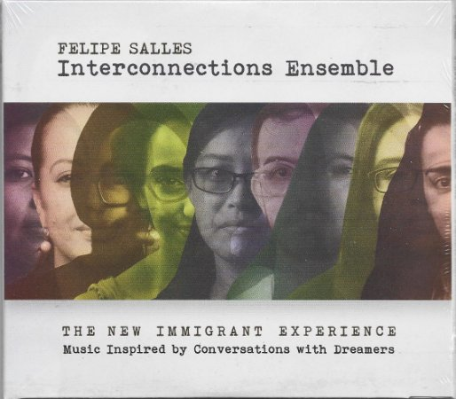 Felipe Salles - Interconnections Ensemble - 2020 - The New Immigrant Experience - Music Inspired by Conversations With Dreamers