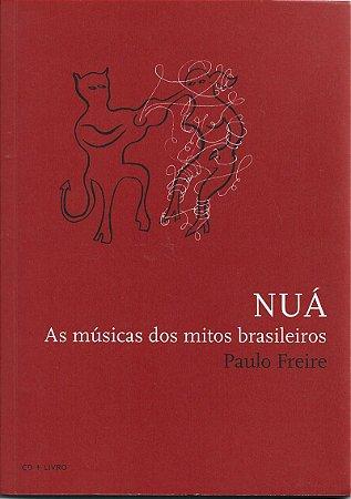 Nuá - As Músicas dos Mitos Brasileiros - 2009 - Paulo Freire -  CD + Livro Ilustrado