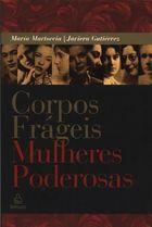 Livro Corpos Frágeis, Mulheres Poderosas Autor Maria Martoccia, Javiera Gutiérrez (2008) [usado]