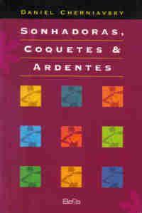 Livro Sonhadoras, Coquetes & Ardentes Autor Daniel Cherniavsky (1999) [usado]