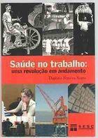 Livro Saúde no Trabalho: Uma Revolução em Andamento Autor Daphnis Ferreira Souto (2003) [usado]