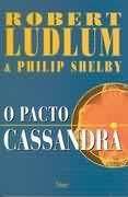 Livro o Pacto Cassandra Autor Robert Ludlum e Philip Shelby (2002) [usado]