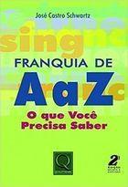 Livro Franquia de a a Z. o que Você Precisa Saber Autor José Castro Schwartz (2008) [usado]