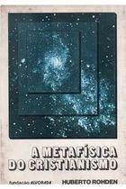 Livro a Metafísica do Cristianismo Autor Huberto Rohden (1976) [usado]