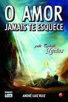 Livro o Amor Jamais Te Esquece Autor André Luiz Ruiz (2005) [usado]