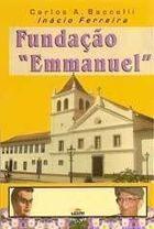 Livro Fundação Emmanuel Autor Carlos A. Baccelli (2006) [usado]