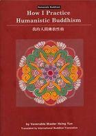 Livro How I Practice Humanistic Buddhism Autor Venerable Master Hsing Yun (1997) [usado]