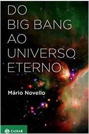 Livro do Big Bang ao Universo Eterno Autor Mário Novello (2010) [usado]