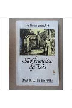 Livro São Francisco de Assis: Ensaio de Leitura das Fontes Autor Frei Ildefonso Silveira (1990) [usado]