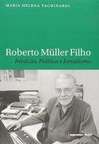 Livro Roberto Muller Filho. Intuição, Politica e Jornal Autor Maria Helena Tachinardi (2010) [usado]