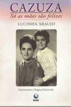 Livro Cazuza: Só as Mães São Felizes Autor Lucinha Araujo (1997) [usado]
