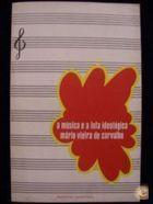 Livro a Música e a Luta Ideológica Autor Mário Vieira de Carvalho (1976) [usado]