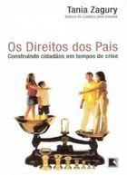 Livro os Direitos dos Pais: Construindo Cidadãos em Tempos de Crise Autor Tania Zagury (2004) [usado]