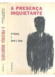 Livro a Presença Inquietante Autor Eli Ginzberg e Alfred S. Eichner (1968) [usado]