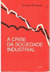 Livro a Crise da Sociedade Industrial Autor Norman Birnbaum (1973) [usado]