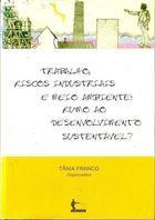 Livro Trabalho, Riscos Industriais e Meio-ambiente Autor Tânia Franco (org.) (1997) [usado]