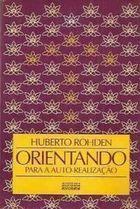 Livro Orientando para a Auto-realização Autor Huberto Rohden (1985) [usado]