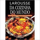 Livro Larousse da Cozinha do Mundo - Mediterrâneo e Europa Central Autor Vários Autores (2005) [usado]
