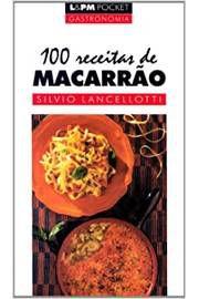 Livro 100 Receitas de Macarrão Autor Sílvio Lancelotti (1999) [usado]